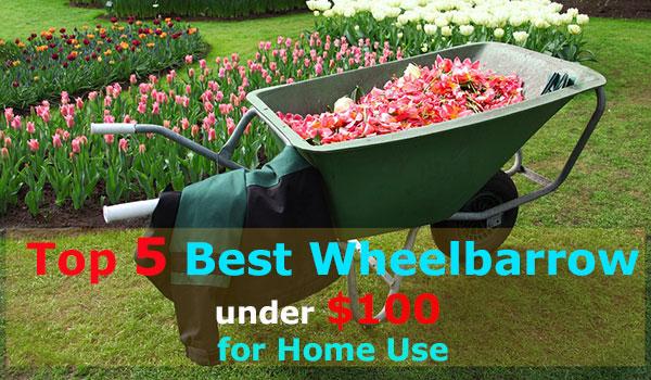 Best Wheelbarrows Under 100