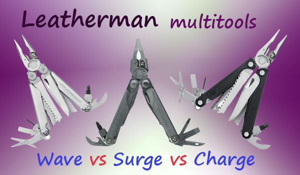 Leatherman Wave vs Surge vs Charge